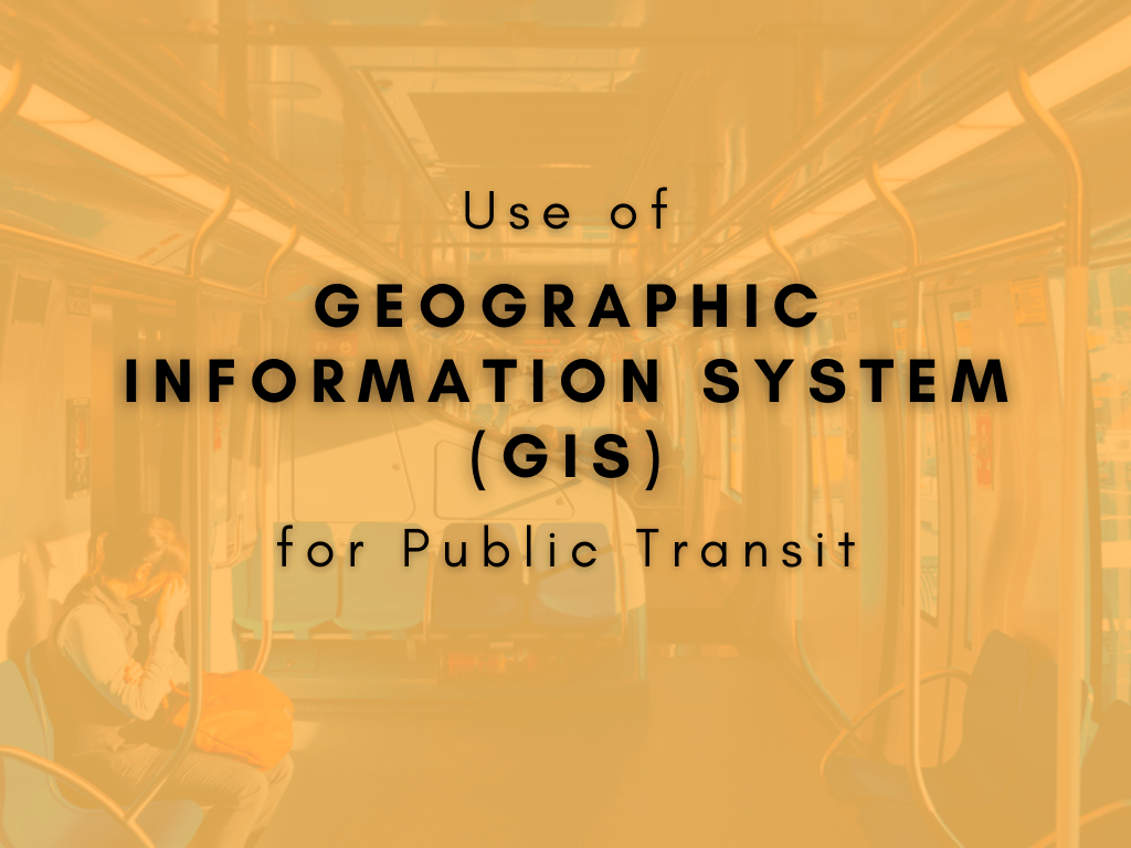 Use of Geographic Information System for Public Transit